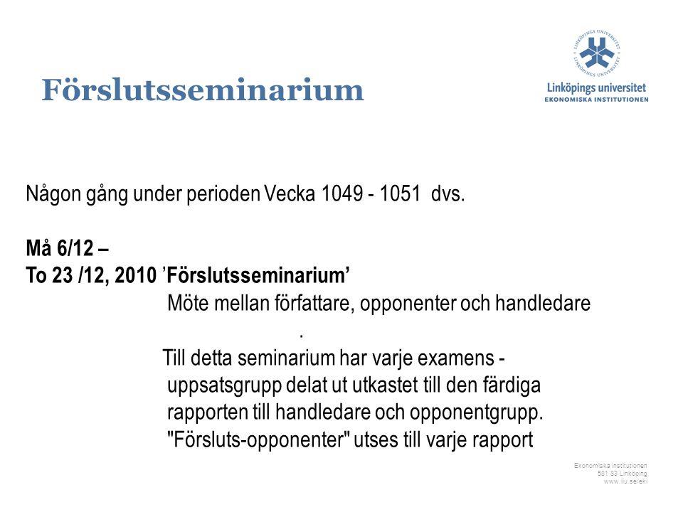 Ekonomiska institutionen 581 83 Linköping www.liu.se/eki Någon gång under perioden Vecka 1049 - 1051 dvs. Må 6/12 – To 23 /12, 2010 ' Förslutsseminari