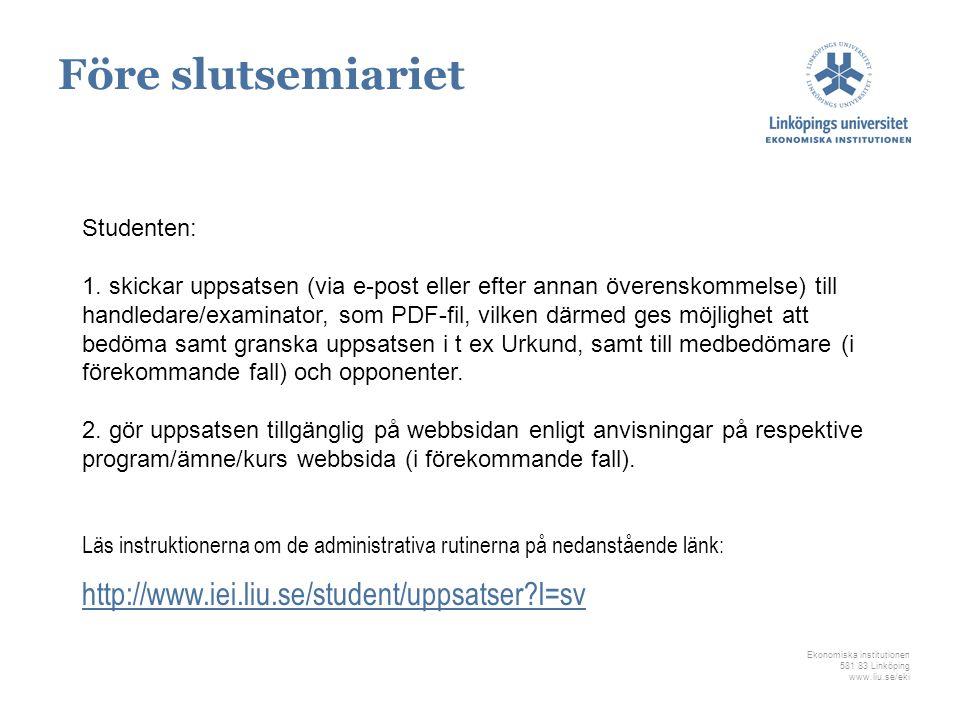 Ekonomiska institutionen 581 83 Linköping www.liu.se/eki Studenten: 1. skickar uppsatsen (via e-post eller efter annan överenskommelse) till handledar