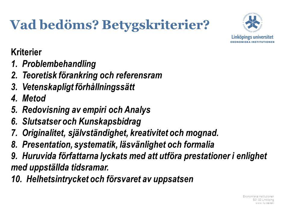Ekonomiska institutionen 581 83 Linköping www.liu.se/eki Vad bedöms? Betygskriterier? Kriterier 1. Problembehandling 2. Teoretisk förankring och refer