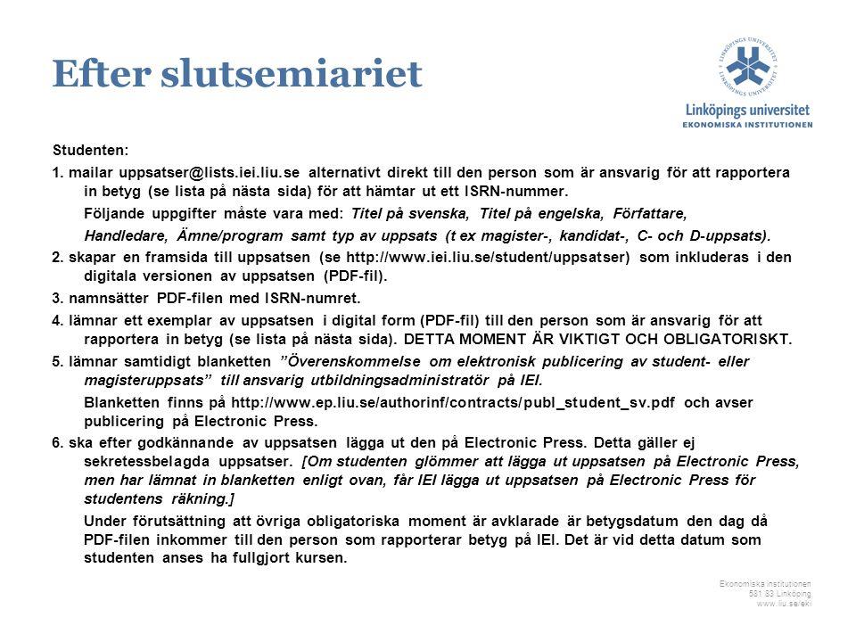 Ekonomiska institutionen 581 83 Linköping www.liu.se/eki Efter slutsemiariet Studenten: 1. mailar uppsatser@lists.iei.liu.se alternativt direkt till d