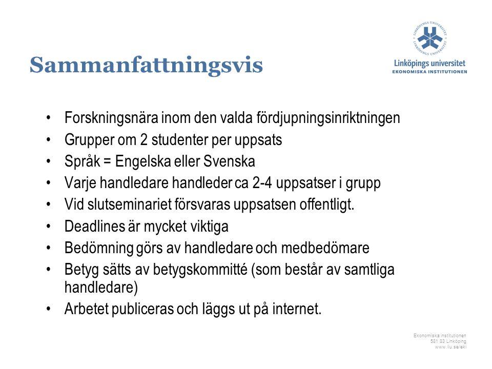 Ekonomiska institutionen 581 83 Linköping www.liu.se/eki Sammanfattningsvis Forskningsnära inom den valda fördjupningsinriktningen Grupper om 2 studen