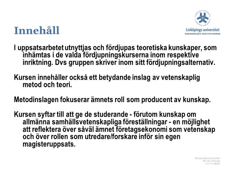 Ekonomiska institutionen 581 83 Linköping www.liu.se/eki Innehåll I uppsatsarbetet utnyttjas och fördjupas teoretiska kunskaper, som inhämtas i de val