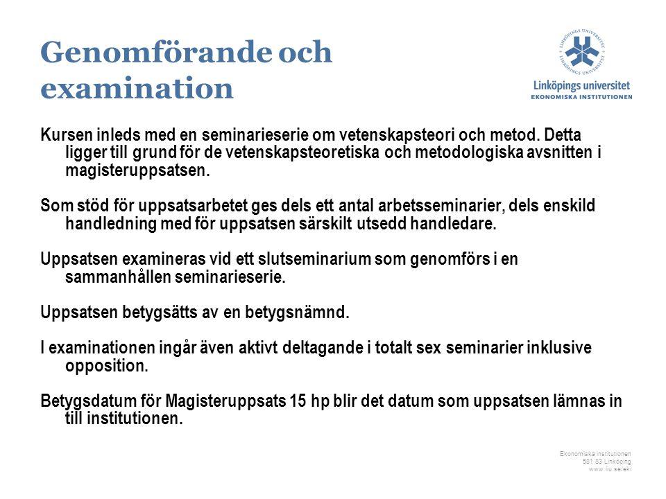 Ekonomiska institutionen 581 83 Linköping www.liu.se/eki Genomförande och examination Kursen inleds med en seminarieserie om vetenskapsteori och metod