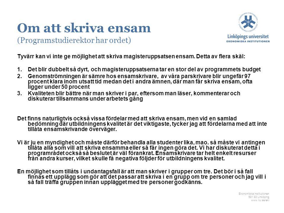 Ekonomiska institutionen 581 83 Linköping www.liu.se/eki Om att skriva ensam (Programstudierektor har ordet) Tyvärr kan vi inte ge möjlighet att skriv