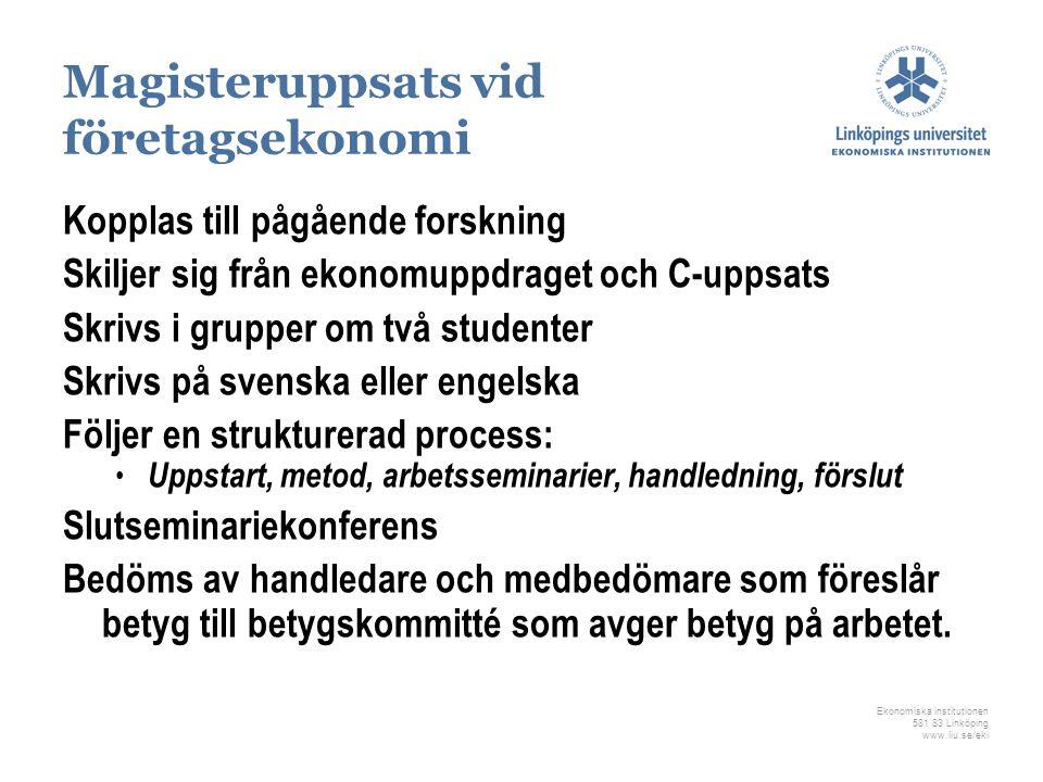 Ekonomiska institutionen 581 83 Linköping www.liu.se/eki Magisteruppsats vid företagsekonomi Kopplas till pågående forskning Skiljer sig från ekonomup
