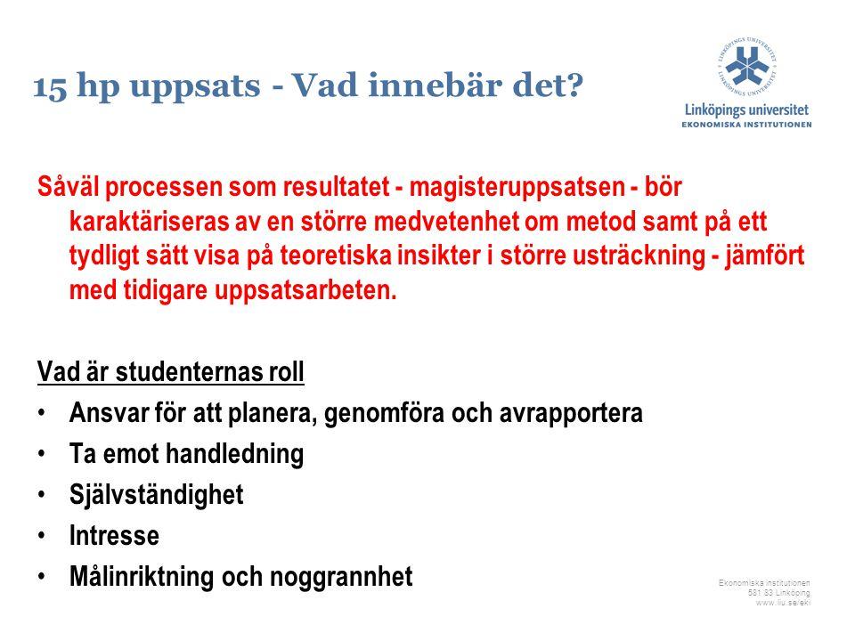 Ekonomiska institutionen 581 83 Linköping www.liu.se/eki 15 hp uppsats - Vad innebär det? Såväl processen som resultatet - magisteruppsatsen - bör kar