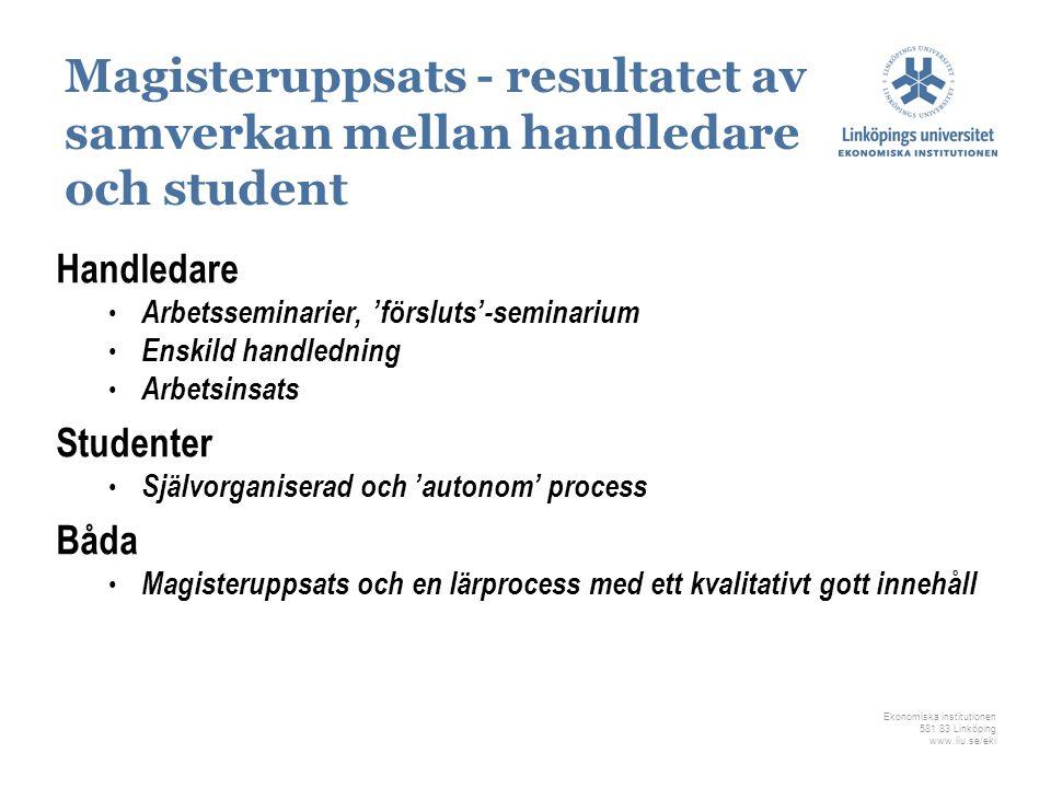 Ekonomiska institutionen 581 83 Linköping www.liu.se/eki Magisteruppsats - resultatet av samverkan mellan handledare och student Handledare Arbetssemi