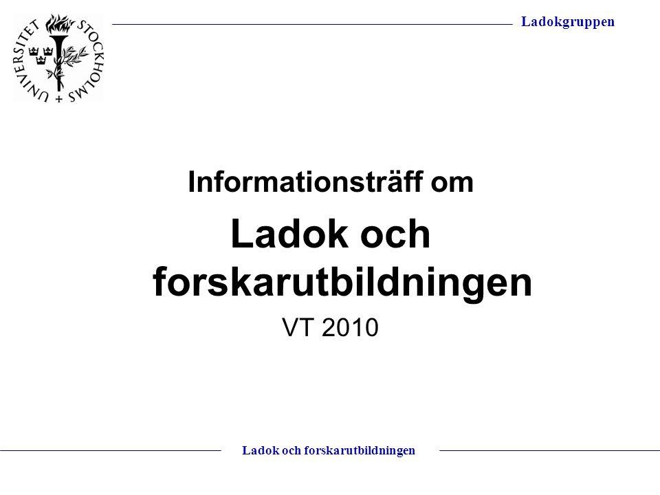Ladokgruppen Ladok och forskarutbildningen Informationsträff om Ladok och forskarutbildningen VT 2010