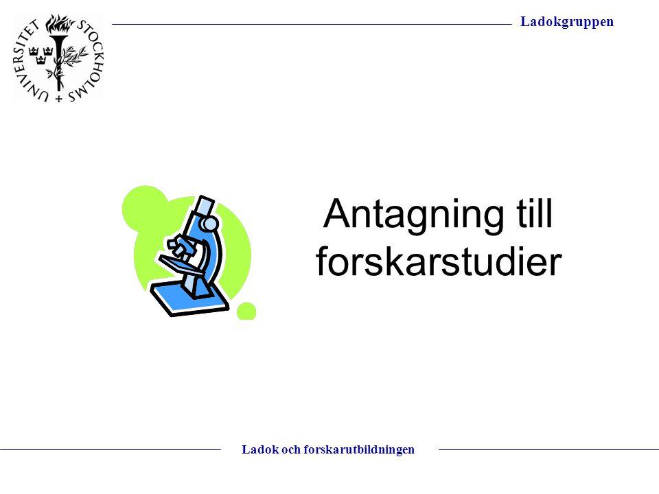 Ladokgruppen Ladok och forskarutbildningen Antagning till forskarstudier