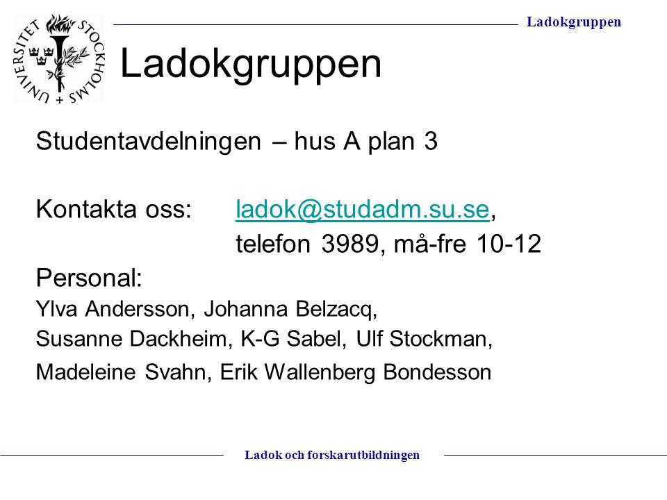 Ladokgruppen Ladok och forskarutbildningen Ladokgruppen Studentavdelningen – hus A plan 3 Kontakta oss:ladok@studadm.su.se,ladok@studadm.su.se telefon
