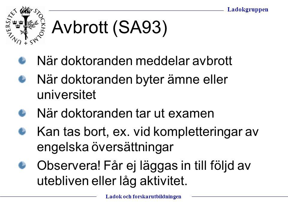 Ladokgruppen Ladok och forskarutbildningen Avbrott (SA93) När doktoranden meddelar avbrott När doktoranden byter ämne eller universitet När doktorande
