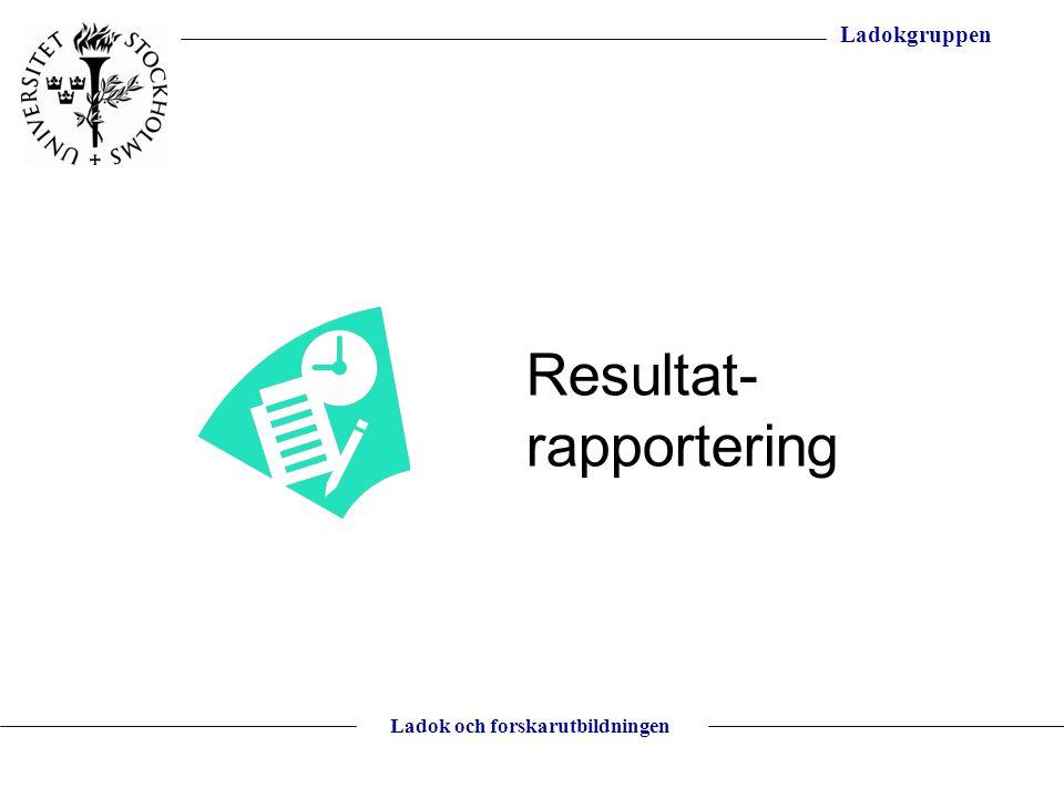 Ladokgruppen Ladok och forskarutbildningen Resultat- rapportering