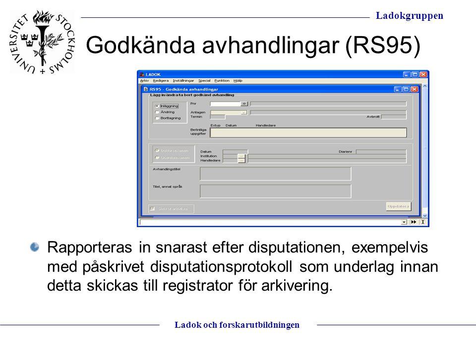 Ladokgruppen Ladok och forskarutbildningen Godkända avhandlingar (RS95) Rapporteras in snarast efter disputationen, exempelvis med påskrivet disputati