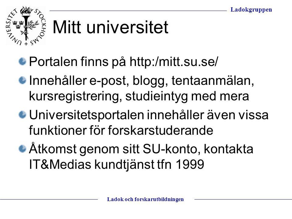 Ladokgruppen Ladok och forskarutbildningen Mitt universitet Portalen finns på http:/mitt.su.se/ Innehåller e-post, blogg, tentaanmälan, kursregistreri