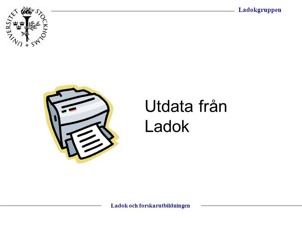 Ladokgruppen Ladok och forskarutbildningen Utdata från Ladok