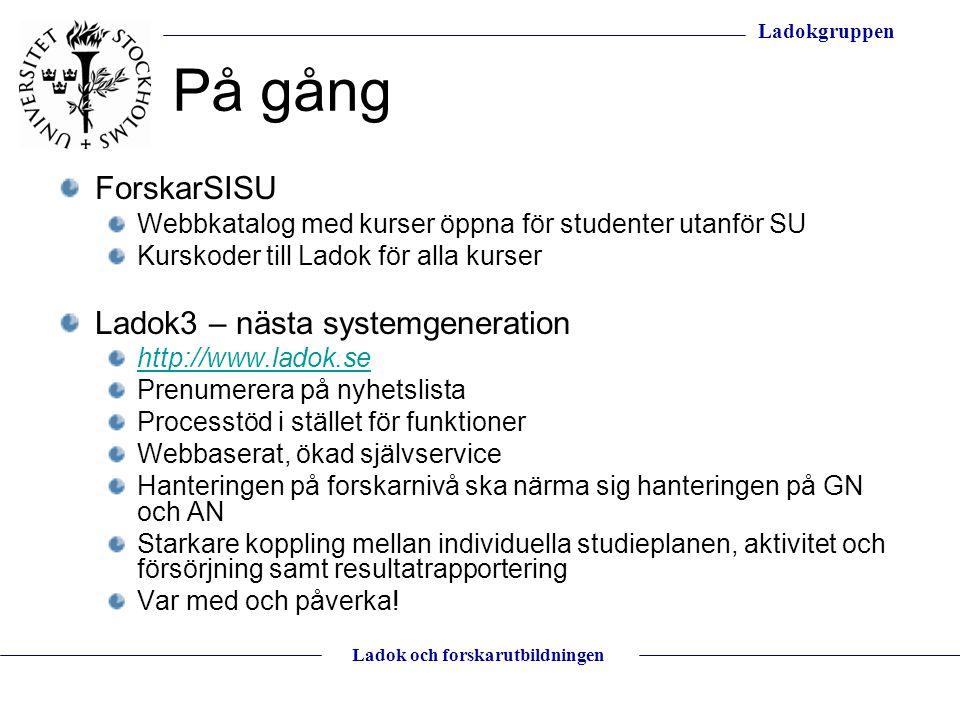 Ladokgruppen Ladok och forskarutbildningen På gång ForskarSISU Webbkatalog med kurser öppna för studenter utanför SU Kurskoder till Ladok för alla kur