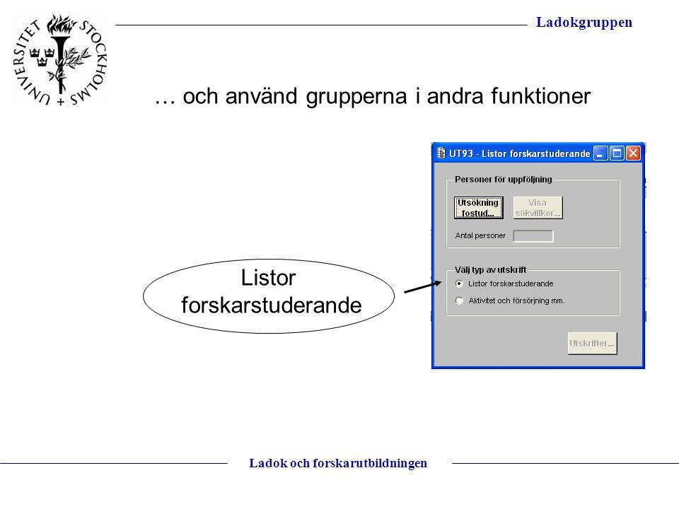 Ladokgruppen Ladok och forskarutbildningen … och använd grupperna i andra funktioner Listor forskarstuderande