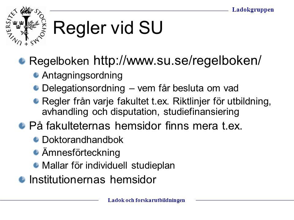 Ladokgruppen Ladok och forskarutbildningen Regler vid SU Regelboken http://www.su.se/regelboken/ Antagningsordning Delegationsordning – vem får beslut