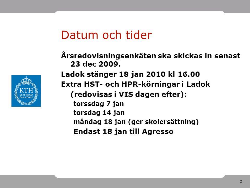 2 Datum och tider Årsredovisningsenkäten ska skickas in senast 23 dec 2009. Ladok stänger 18 jan 2010 kl 16.00 Extra HST- och HPR-körningar i Ladok (r