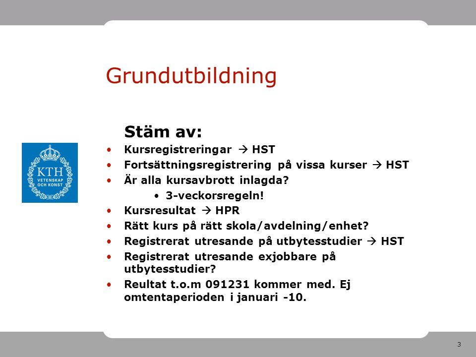 3 Grundutbildning Stäm av: Kursregistreringar  HST Fortsättningsregistrering på vissa kurser  HST Är alla kursavbrott inlagda? 3-veckorsregeln! Kurs
