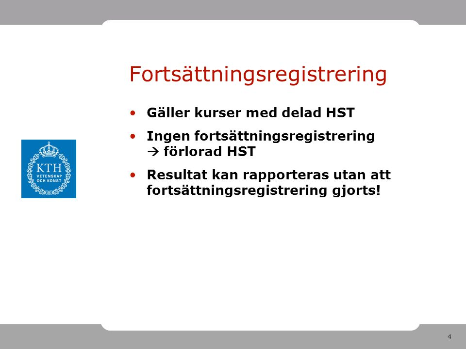 4 Fortsättningsregistrering Gäller kurser med delad HST Ingen fortsättningsregistrering  förlorad HST Resultat kan rapporteras utan att fortsättnings