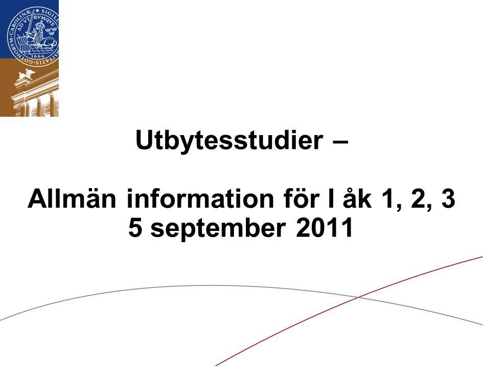 Lunds universitet / LTH / Internationella avdelningen/September 2011 Utbytesstudier – Allmän information för I åk 1, 2, 3 5 september 2011