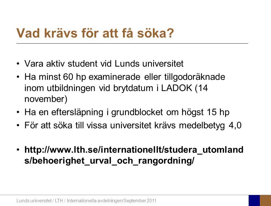 Lunds universitet / LTH / Internationella avdelningen/September 2011 Vara aktiv student vid Lunds universitet Ha minst 60 hp examinerade eller tillgod