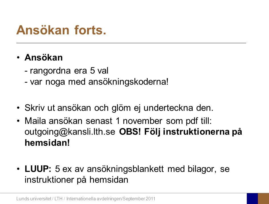 Lunds universitet / LTH / Internationella avdelningen/September 2011 Ansökan forts. Ansökan - rangordna era 5 val - var noga med ansökningskoderna! Sk