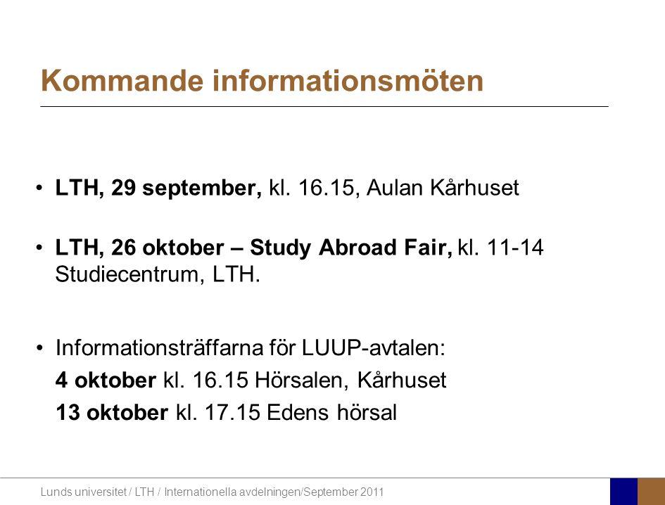 Lunds universitet / LTH / Internationella avdelningen/September 2011 Kommande informationsmöten LTH, 29 september, kl. 16.15, Aulan Kårhuset LTH, 26 o