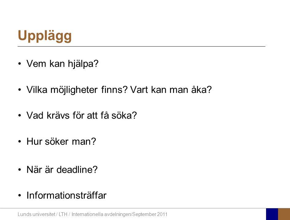 Lunds universitet / LTH / Internationella avdelningen/September 2011 Vem kan hjälpa? Vilka möjligheter finns? Vart kan man åka? Vad krävs för att få s