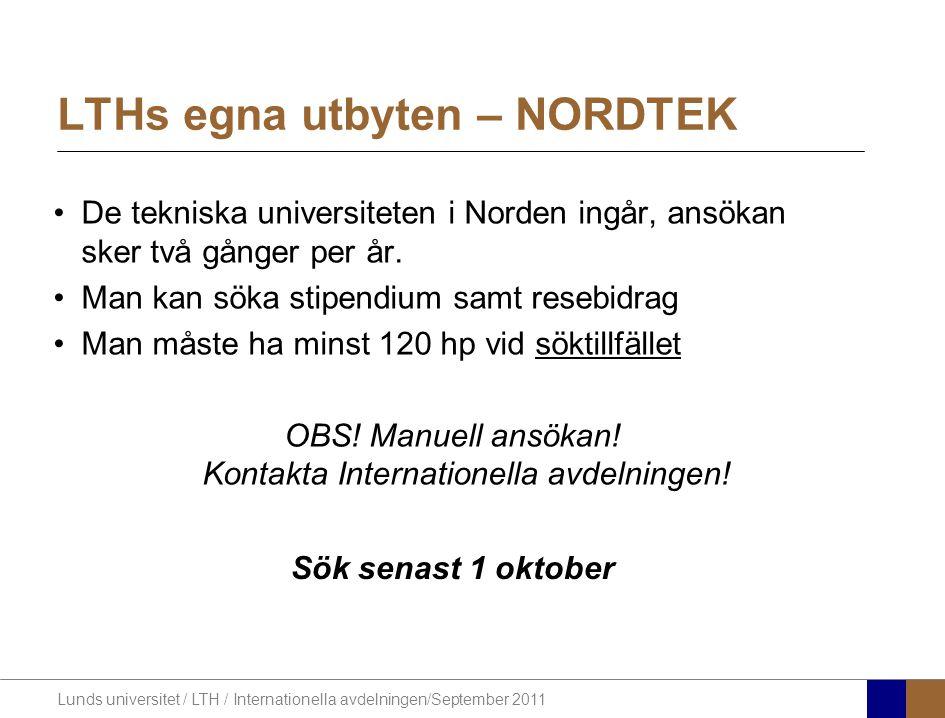 Lunds universitet / LTH / Internationella avdelningen/September 2011 LTHs egna utbyten – NORDTEK De tekniska universiteten i Norden ingår, ansökan ske
