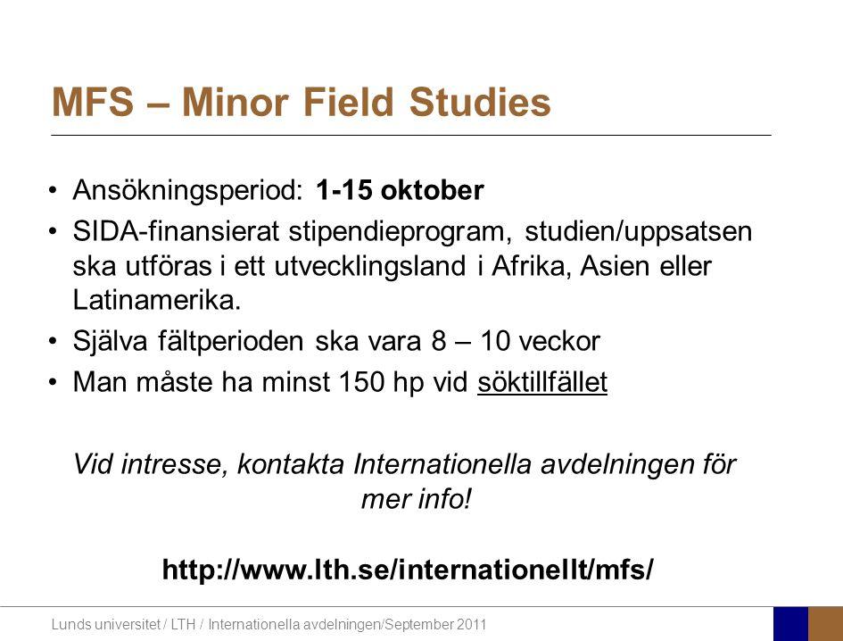 Lunds universitet / LTH / Internationella avdelningen/September 2011 MFS – Minor Field Studies Ansökningsperiod: 1-15 oktober SIDA-finansierat stipend