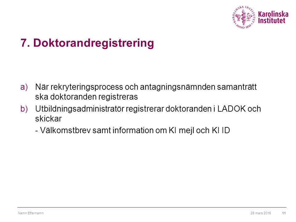 7. Doktorandregistrering a)När rekryteringsprocess och antagningsnämnden samanträtt ska doktoranden registreras b)Utbildningsadministratör registrerar