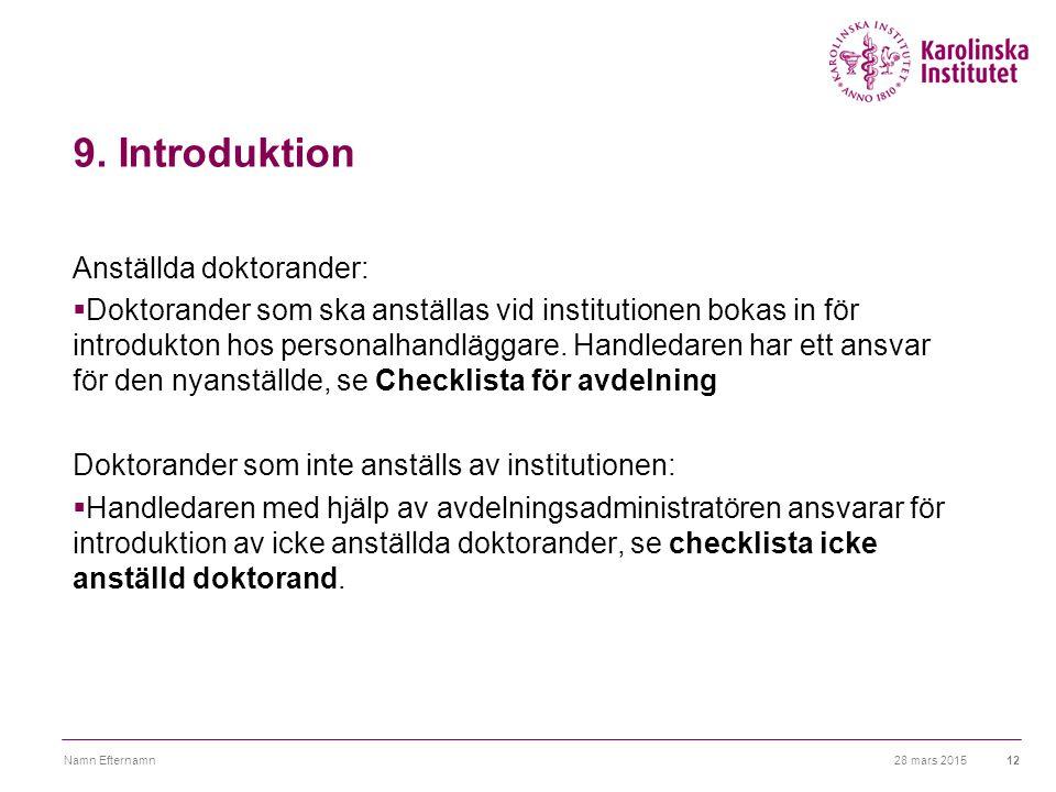 9. Introduktion Anställda doktorander:  Doktorander som ska anställas vid institutionen bokas in för introdukton hos personalhandläggare. Handledaren