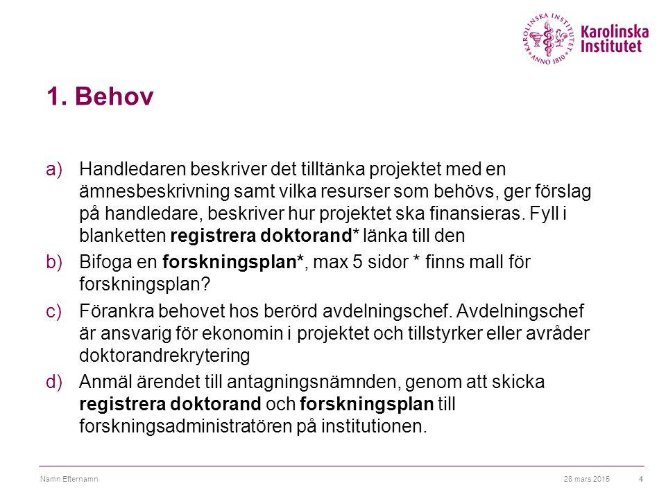 1. Behov a)Handledaren beskriver det tilltänka projektet med en ämnesbeskrivning samt vilka resurser som behövs, ger förslag på handledare, beskriver