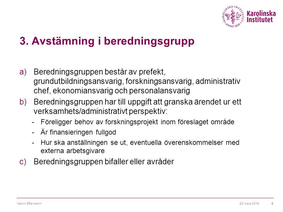 3. Avstämning i beredningsgrupp a)Beredningsgruppen består av prefekt, grundutbildningsansvarig, forskningsansvarig, administrativ chef, ekonomiansvar