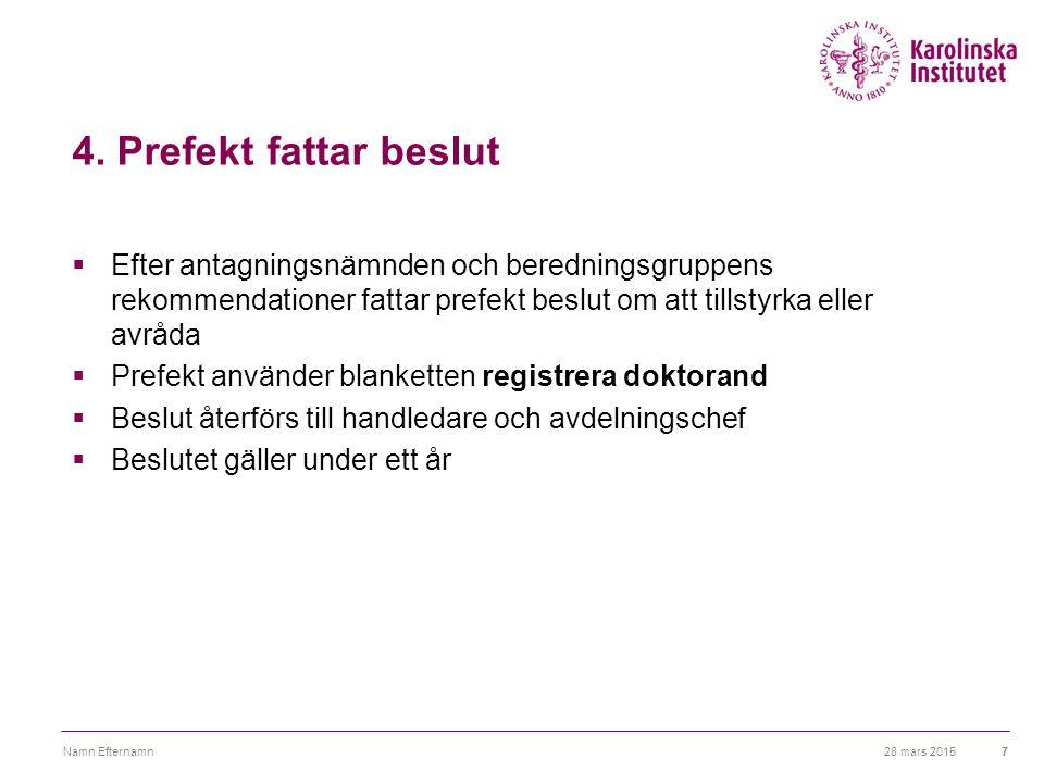 4. Prefekt fattar beslut  Efter antagningsnämnden och beredningsgruppens rekommendationer fattar prefekt beslut om att tillstyrka eller avråda  Pref
