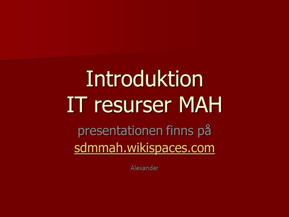 Introduktion IT resurser MAH presentationen finns på sdmmah.wikispaces.com Alexander