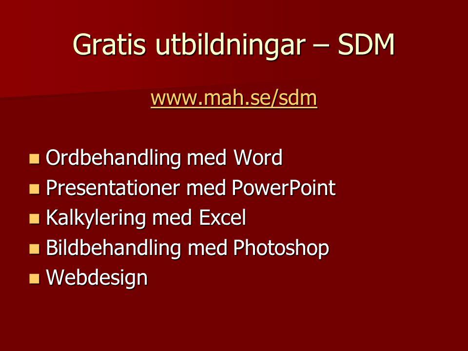 Gratis utbildningar – SDM www.mah.se/sdm Ordbehandling med Word Ordbehandling med Word Presentationer med PowerPoint Presentationer med PowerPoint Kalkylering med Excel Kalkylering med Excel Bildbehandling med Photoshop Bildbehandling med Photoshop Webdesign Webdesign