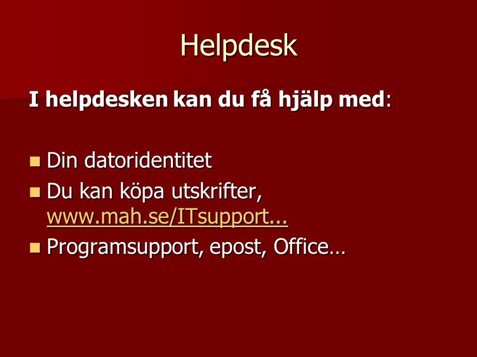 Helpdesk I helpdesken kan du få hjälp med: Din datoridentitet Din datoridentitet Du kan köpa utskrifter, www.mah.se/ITsupport...
