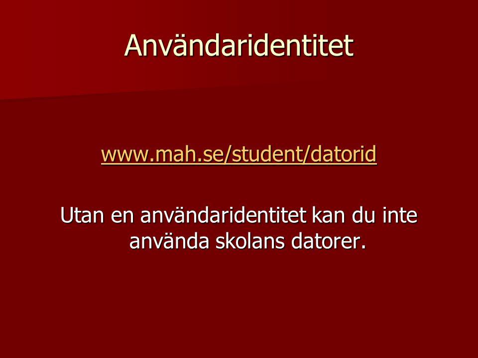 Användaridentitet www.mah.se/student/datorid Utan en användaridentitet kan du inte använda skolans datorer.