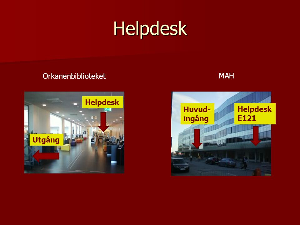 Helpdesk Orkanenbiblioteket Helpdesk Utgång Huvud- ingång Helpdesk E121 MAH