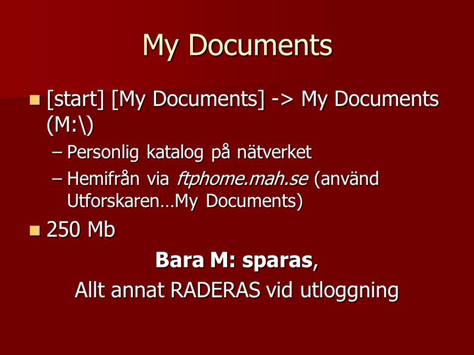 My Documents [start] [My Documents] -> My Documents (M:\) [start] [My Documents] -> My Documents (M:\) –Personlig katalog på nätverket –Hemifrån via ftphome.mah.se (använd Utforskaren…My Documents) 250 Mb 250 Mb Bara M: sparas, Allt annat RADERAS vid utloggning