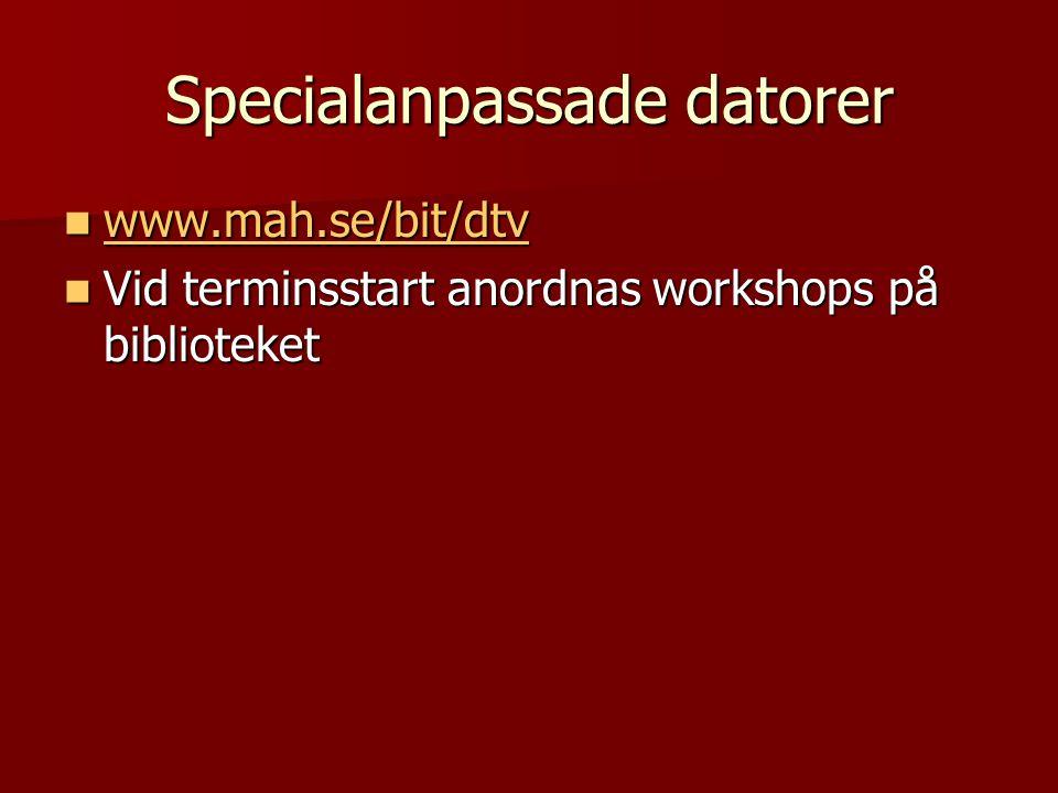 Specialanpassade datorer www.mah.se/bit/dtv www.mah.se/bit/dtv www.mah.se/bit/dtv Vid terminsstart anordnas workshops på biblioteket Vid terminsstart anordnas workshops på biblioteket