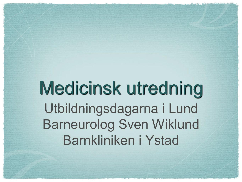 Medicinsk utredning Utbildningsdagarna i Lund Barneurolog Sven Wiklund Barnkliniken i Ystad