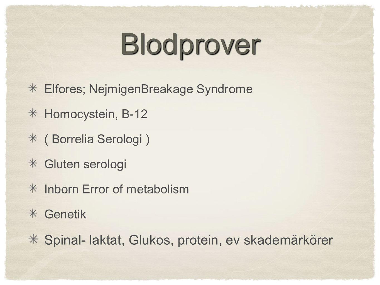 Blodprover Elfores; NejmigenBreakage Syndrome Homocystein, B-12 ( Borrelia Serologi ) Gluten serologi Inborn Error of metabolism Genetik Spinal- laktat, Glukos, protein, ev skademärkörer