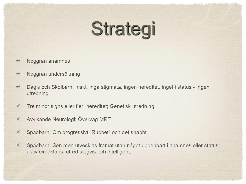 Strategi Noggran anamnes Noggran undersökning Dagis och Skolbarn, friskt, inga stigmata, ingen hereditet, inget i status - Ingen utredning Tre minor s