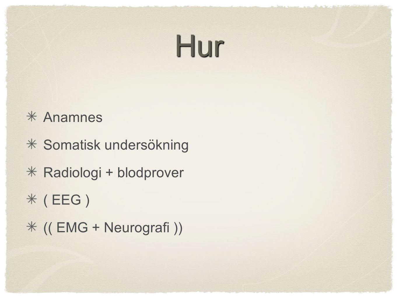 Hur Anamnes Somatisk undersökning Radiologi + blodprover ( EEG ) (( EMG + Neurografi ))