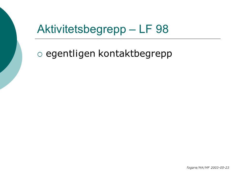 Aktivitetsbegrepp – LF 98  egentligen kontaktbegrepp fogare/MA/MF 2003-05-23