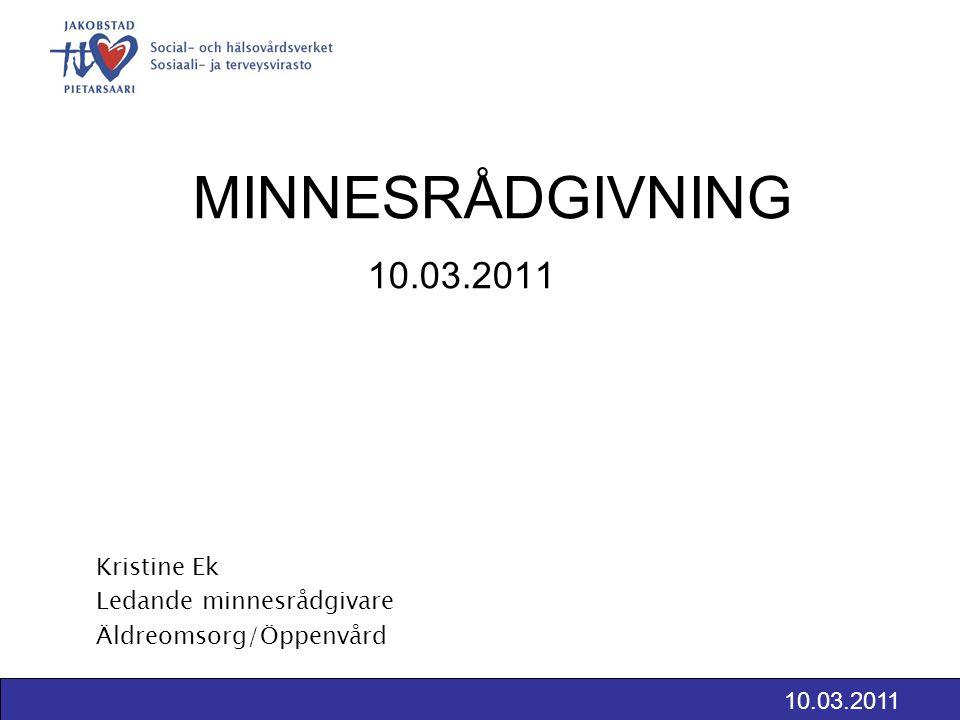 MINNESRÅDGIVNING 10.03.2011 Kristine Ek Ledande minnesrådgivare Äldreomsorg/Öppenvård 10.03.2011